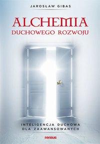 Alchemia duchowego rozwoju. Inteligencja duchowa dla zaawansowanych - Jarosław Gibas - ebook