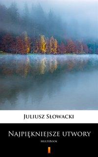 Najpiękniejsze utwory - Juliusz Słowacki - ebook