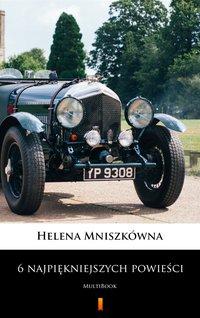 6 najpiękniejszych powieści - Helena Mniszkówna - ebook