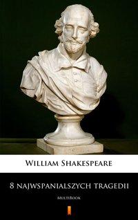 8 najwspanialszych tragedii - William Shakespeare - ebook