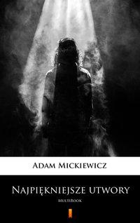 Najpiękniejsze utwory - Adam Mickiewicz - ebook