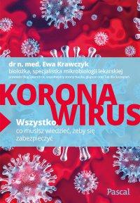 Koronawirus. Wszystko, co musisz wiedzieć, żeby się zabezpieczyć - dr Ewa Krawczyk - ebook