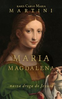 Maria Magdalena. Nasza droga do Jezusa. Ćwiczenia duchowe - Kard. Carlo Maria Martini - ebook