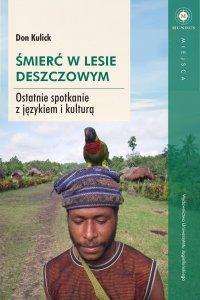 Śmierć w lesie deszczowym. Ostatnie spotkanie z językiem i kulturą - Don Kulick - ebook