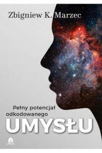 Pełny potencjał odkodowanego umysłu - Zbigniew K Marzec - ebook