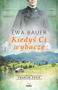 Kiedyś ci wybaczę - Ewa Bauer - ebook