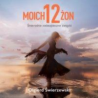 Moich 12 żon - Olgierd Świerzewski - audiobook
