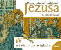 W trudnych relacjach międzyludzkich. Część 3 - Tadeusz Hajduk SJ - audiobook