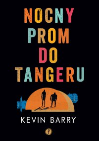 Nocny prom do Tangeru - Kevin Barry - ebook