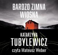 Bardzo zimna wiosna - Katarzyna Tubylewicz - audiobook