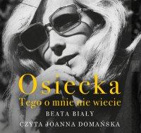 Osiecka. Tego o mnie nie wiecie - Beata Biały - audiobook