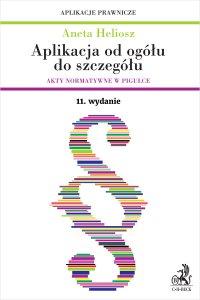 Aplikacja od ogółu do szczegółu. Akty normatywne w pigułce. Wydanie 11 - Aneta Heliosz - ebook
