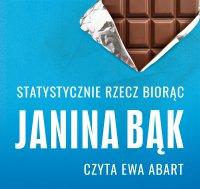 Statystycznie rzecz biorąc, czyli ile trzeba zjeść czekolady, żeby dostać Nobla? - Janina Bąk - audiobook
