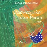 Dziewczynka z Luna Parku. Część 1 - Zofia Dromlewiczowa - audiobook