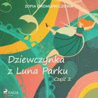 Dziewczynka z Luna Parku. Część 2 - Zofia Dromlewiczowa - audiobook