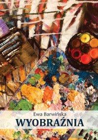 Wyobraźnia - Ewa Barwińska - ebook