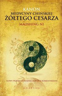 Kanon medycyny chińskiej Żółtego Cesarza - Maoshing Ni - ebook