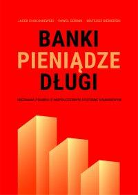 Banki, pieniądze, długi. Nieznana prawda o współczesnym systemie finansowym - Jacek Chołoniewski - ebook