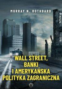 Wall Street, banki i amerykańska polityka zagraniczna - Murray N. Rothbard - ebook