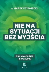 Nie ma sytuacji bez wyjścia - ks. Marek Dziewiecki - ebook