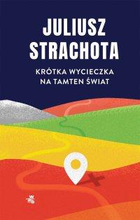 Krótka wycieczka na tamten świat - Juliusz Strachota - ebook