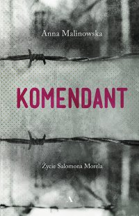 Komendant. Życie Salomona Morela - Anna Malinowska - ebook
