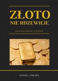 Złoto nie rdzewieje. Jak inwestować w złoto? - Daniel Tokarz - audiobook