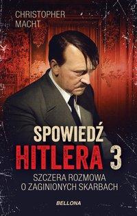 Spowiedź Hitlera 3. Szczera rozmowa o zaginionych skarbach - Christopher Macht - ebook