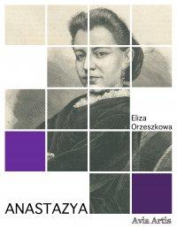 Anastazya - Eliza Orzeszkowa - ebook