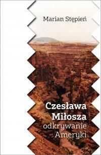 Czesława Miłosza odkrywanie Ameryki - Marian Stępień - ebook