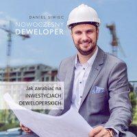 Nowoczesny Deweloper. Jak zarabiać na inwestycjach deweloperskich - Daniel Siwiec - audiobook