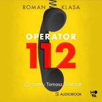 Operator 112. Relacja z centrum ratowania życia - Roman Klasa - audiobook