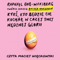 Ktoś kto cię będzie kochał w całej twej nędznej glorii - Raphael Bob-Waksberg - audiobook