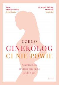 Czego ginekolog ci nie powie. Książka, którą powinna przeczytać każda z nas! - Anna Augustyn-Protas - ebook