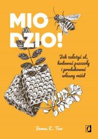 Miodzio! Jak założyć ul, hodować pszczoły i produkować własny miód - James E. Tew - ebook