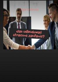 Jak odbudować stracone zaufanie? - Edgar Enderson - ebook