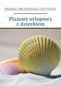 Planner urlopowy zdzieckiem - Joanna Paczkowska-Szczygieł - ebook