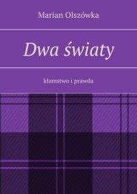 Dwa światy. Kłamstwo i prawda - Marian Olszówka - ebook