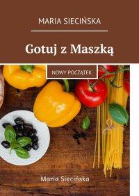 Gotuj zMaszką - Maria Siecińska - ebook