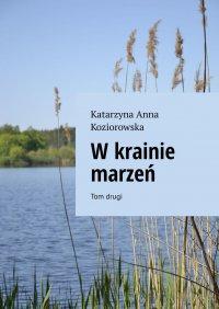 Wkrainie marzeń Tom drugi - Katarzyna Koziorowska - ebook