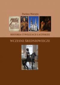 Historia cywilizacji łacińskiej. Wczesne Średniowiecze - Dariusz Marzęta - ebook