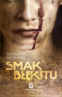 Smak Błękitu - Grzegorz Skorupski - ebook