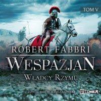 Wespazjan. Tom V. Władcy Rzymu - Robert Fabbri - audiobook