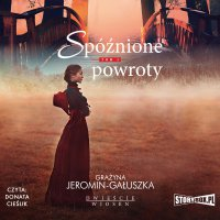 Dwieście wiosen. Tom 3. Spóźnione powroty - Grażyna Jeromin-Gałuszka - audiobook