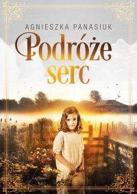 Podróże serc - Agnieszka Panasiuk - ebook