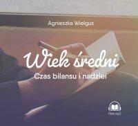 Wiek średni. Czas bilansu i nadziei - Agnieszka Wielgus - audiobook