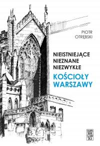 Nieistniejące, nieznane, niezwykłe. Kościoły Warszawy - Piotr Otrębski - ebook