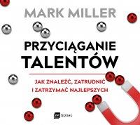 Przyciąganie talentów - Mark Miller - audiobook