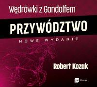 Wędrówki z Gandalfem. Przywództwo - Robert Kozak - audiobook