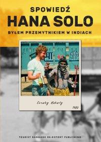Spowiedź Hana Solo. Byłem przemytnikiem w Indiach - Cezary Borowy - ebook